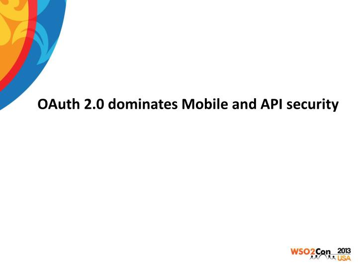 OAuth 2.0 dominates Mobile and API security