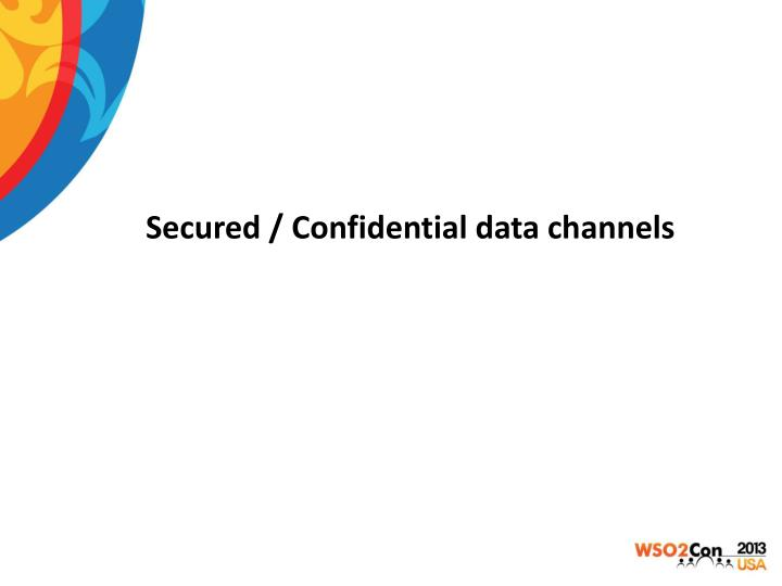 Secured / Confidential data channels
