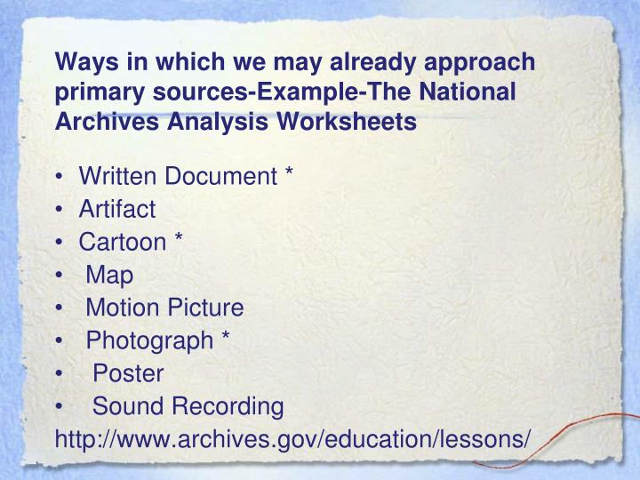 Ways in which we may already approach primary sources-Example-The National Archives Analysis Worksheets