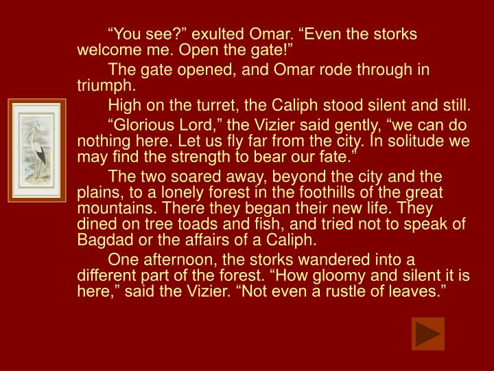"""You see?"" exulted Omar. ""Even the storks welcome me. Open the gate!"""