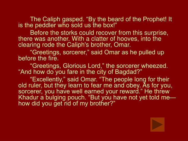 "The Caliph gasped. ""By the beard of the Prophet! It is the peddler who sold us the box!"""