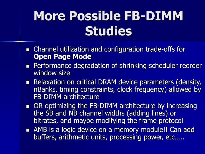 More Possible FB-DIMM Studies