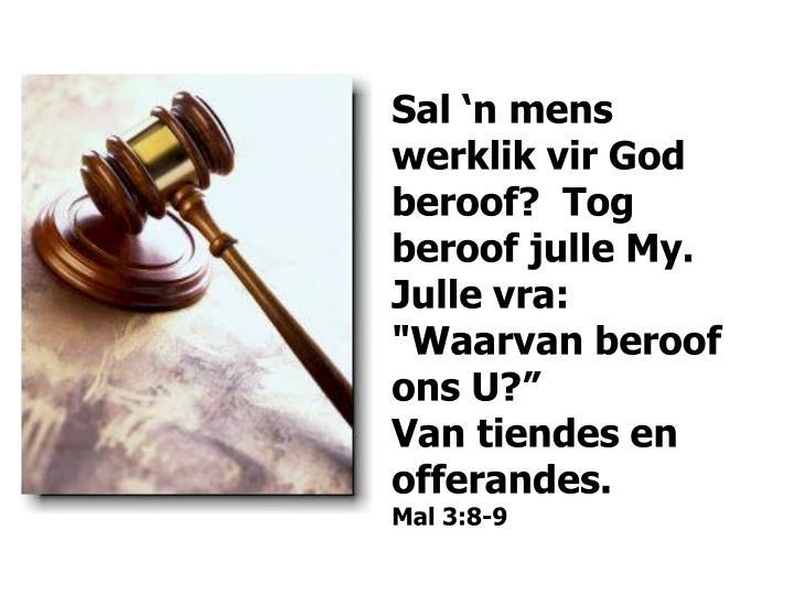 """Sal 'n mens werklik vir God beroof?  Tog beroof julle My.  Julle vra: """"Waarvan beroof ons U?"""""""