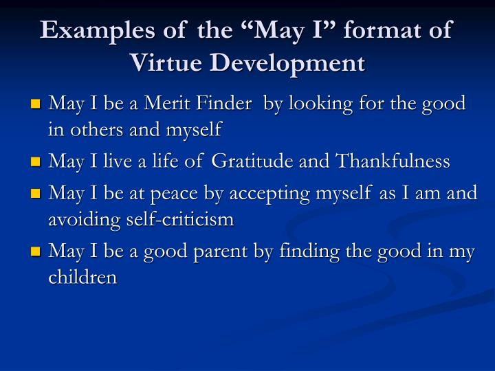 "Examples of the ""May I"" format of Virtue Development"