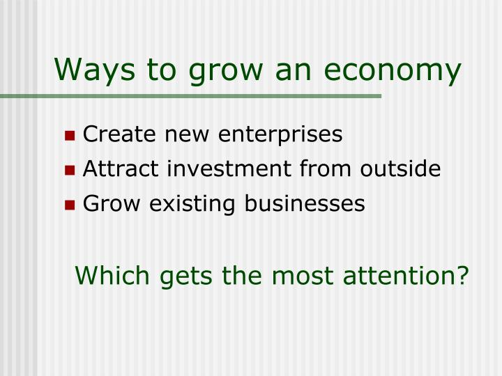 Ways to grow an economy