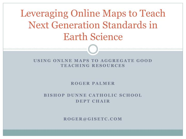 leveraging online maps to teach next generation standards in earth science