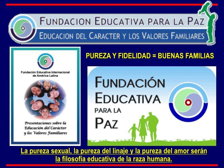 PUREZA Y FIDELIDAD = BUENAS FAMILIAS