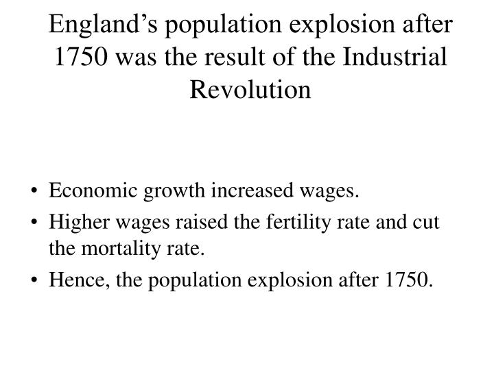 England's population explosion after 1750 was the result of the Industrial Revolution
