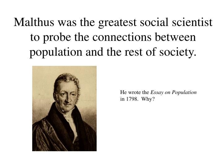 Malthus was the greatest social scientist to probe the connections between population and the rest o...