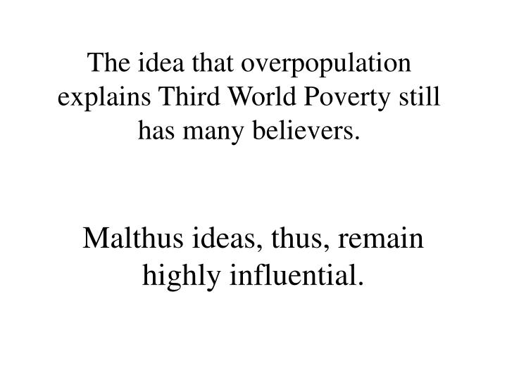 The idea that overpopulation explains Third World Poverty still has many believers.