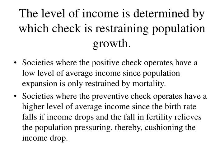 The level of income is determined by which check is restraining population growth.