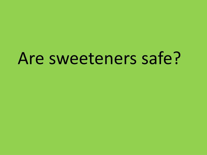 Are sweeteners safe?