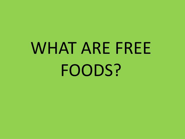 WHAT ARE FREE FOODS?