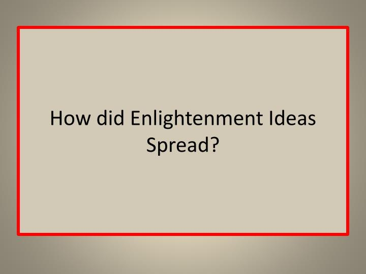 How did Enlightenment Ideas Spread?