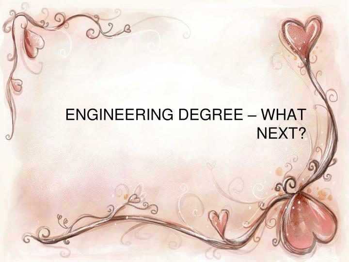 ENGINEERING DEGREE – WHAT NEXT?