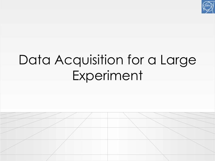 Data Acquisition for a Large Experiment