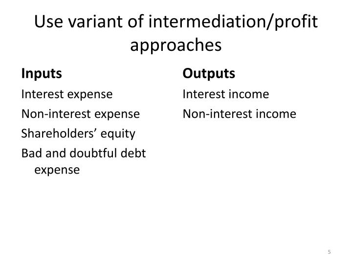 Use variant of intermediation/profit approaches