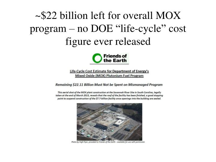 "~$22 billion left for overall MOX program – no DOE ""life-cycle"" cost figure ever released"