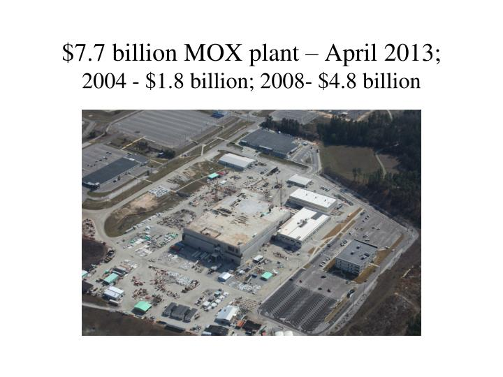 $7.7 billion MOX plant – April 2013;
