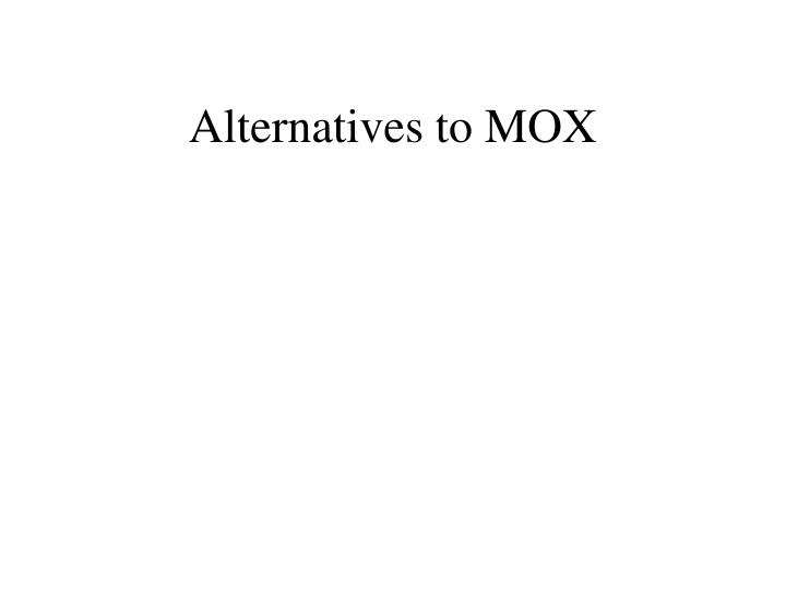 Alternatives to MOX