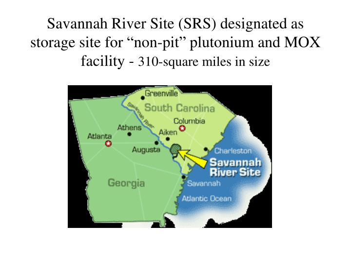 "Savannah River Site (SRS) designated as storage site for ""non-pit"" plutonium and MOX facility -"