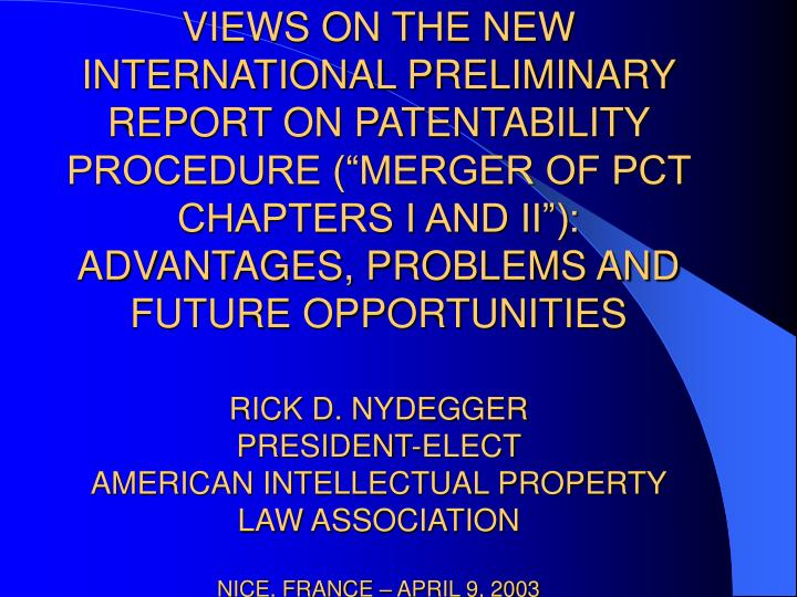 "VIEWS ON THE NEW INTERNATIONAL PRELIMINARY REPORT ON PATENTABILITY PROCEDURE (""MERGER OF PCT CHAPTERS I AND II""):  ADVANTAGES, PROBLEMS AND FUTURE OPPORTUNITIES"