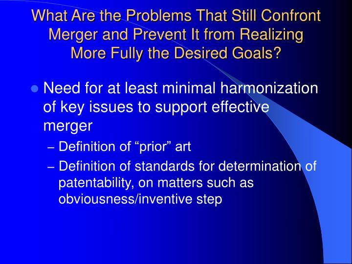 What Are the Problems That Still Confront Merger and Prevent It from Realizing More Fully the Desired Goals?