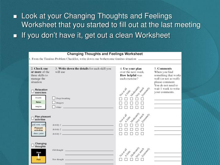Look at your Changing Thoughts and Feelings Worksheet that you started to fill out at the last meeting