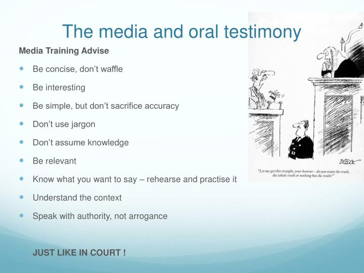 The media and oral testimony