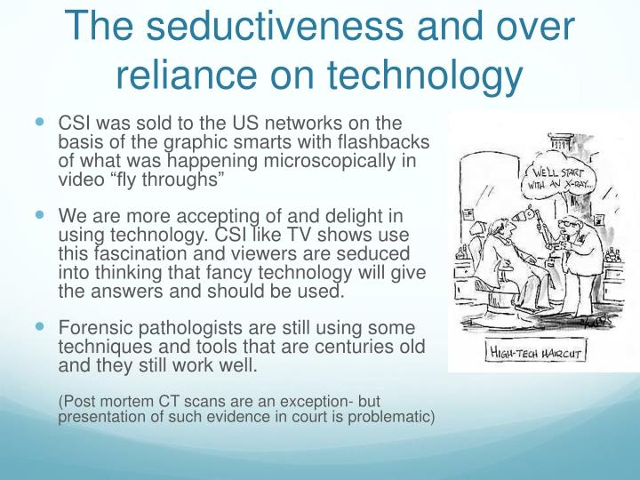 The seductiveness and over reliance on technology