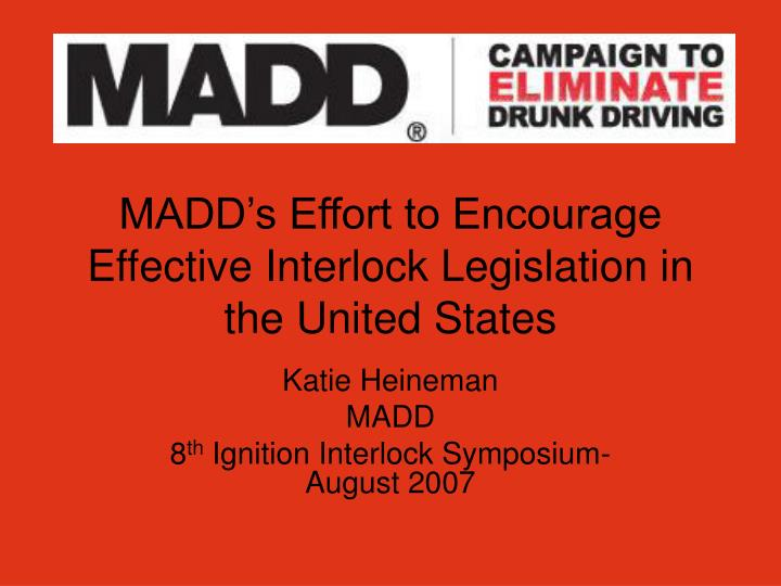 Madd s effort to encourage effective interlock legislation in the united states