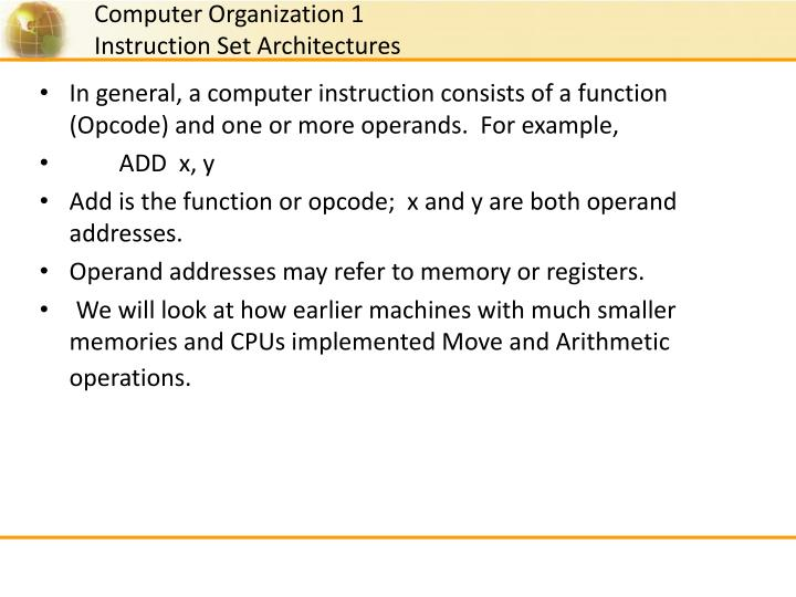 In general, a computer instruction consists of a function (Opcode) and one or more operands.  For example,