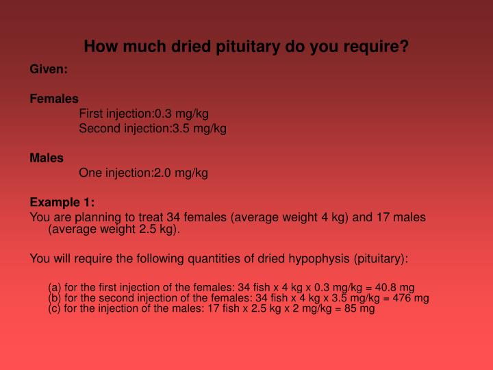 How much dried pituitary do you require?
