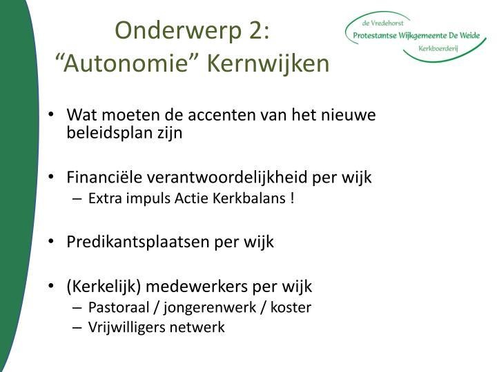 """Onderwerp 2: """"Autonomie"""" Kernwijken"""