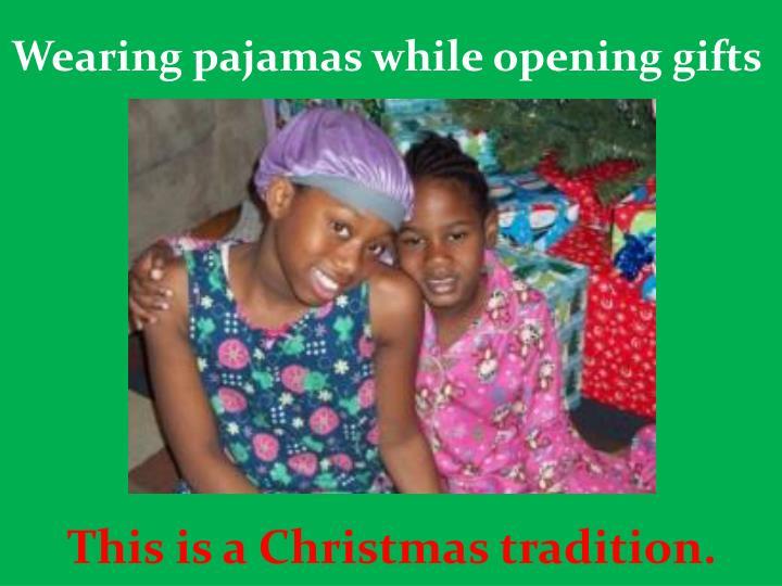 Wearing pajamas while opening gifts