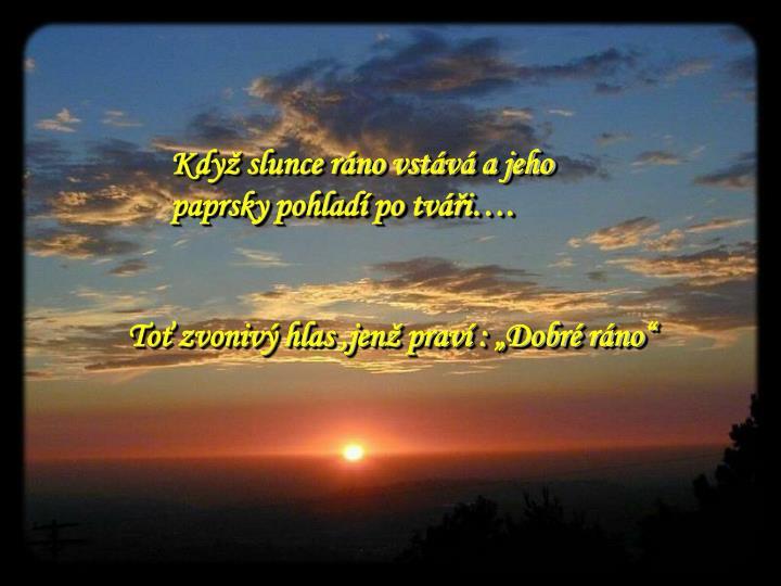Když slunce ráno vstává a jeho paprsky pohladí po tváři….