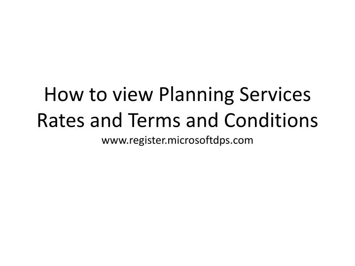 How to view planning services rates and terms and conditions www register microsoftdps com