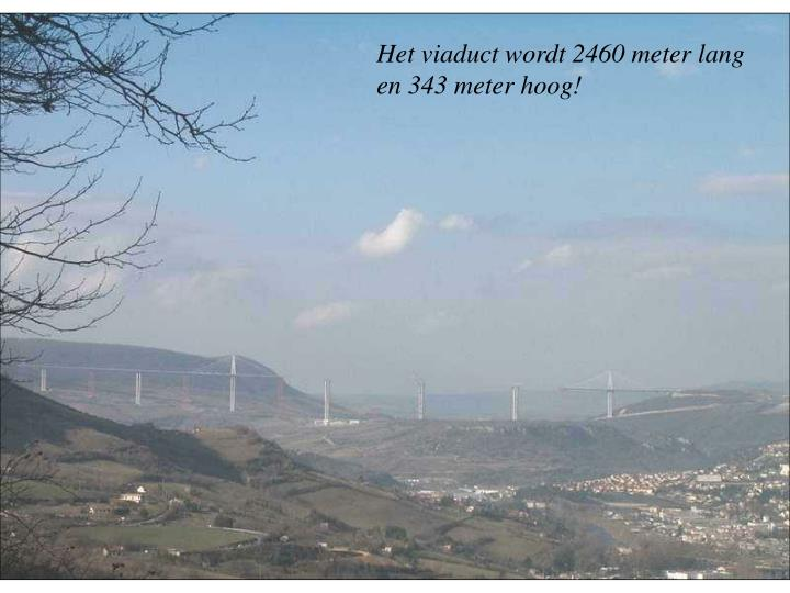 Het viaduct wordt 2460 meter lang en 343 meter hoog!
