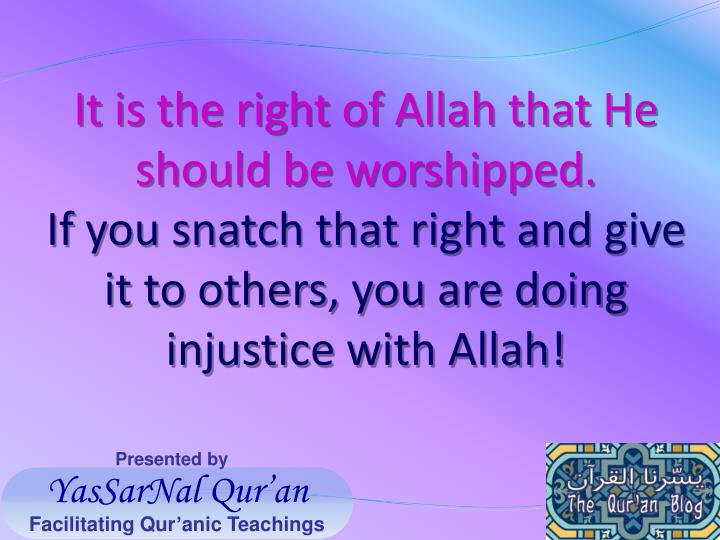 It is the right of Allah that He should be worshipped.