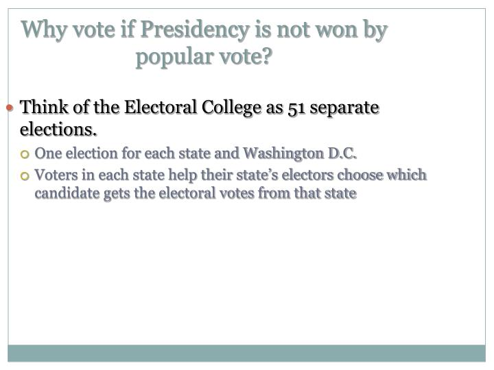 Why vote if Presidency is not won by popular vote?