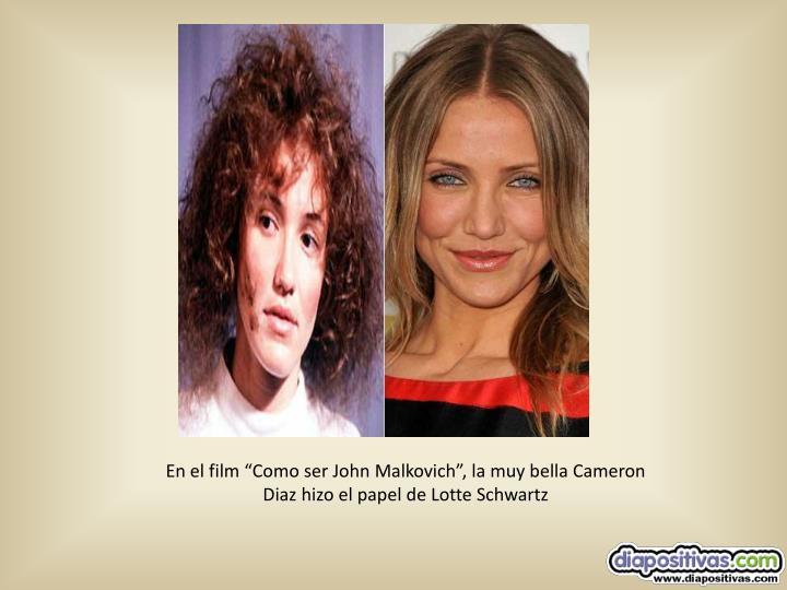"""En el film """"Como ser John Malkovich"""", la muy bella Cameron Diaz hizo el papel de Lotte Schwartz"""