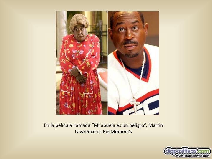 """En la película llamada """"Mi abuela es un peligro"""", Martin Lawrence es Big Momma's"""