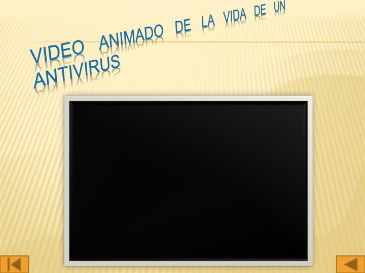 Video animado de la vida de un antivirus