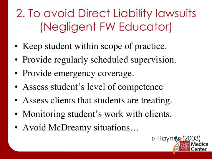 2. To avoid Direct Liability lawsuits (Negligent FW Educator)