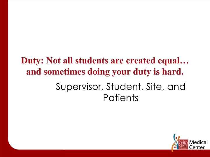 Duty: Not all students are created equal… and sometimes doing your duty is hard.