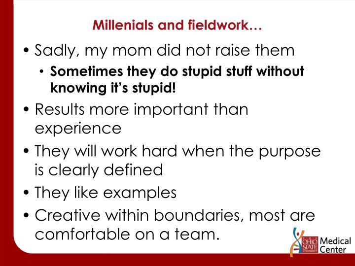 Millenials and fieldwork…