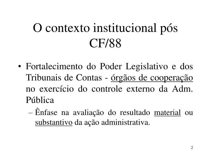 O contexto institucional pós CF/88