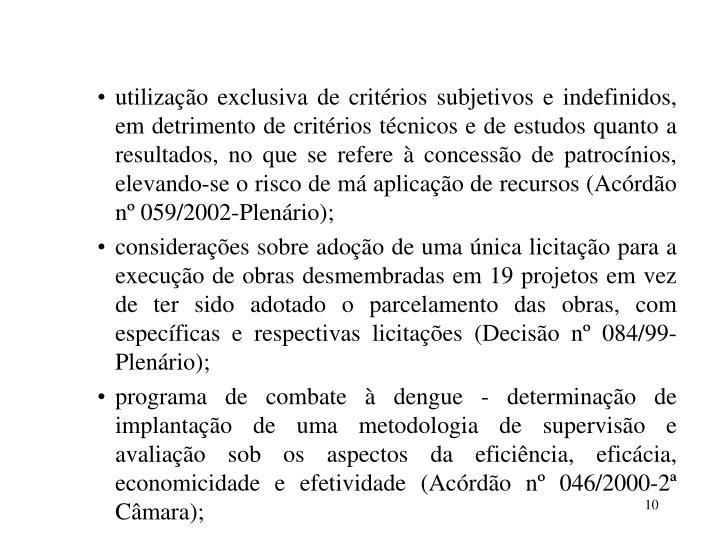 utilização exclusiva de critérios subjetivos e indefinidos, em detrimento de critérios técnicos e de estudos quanto a resultados, no que se refere à concessão de patrocínios, elevando-se o risco de má aplicação de recursos (Acórdão nº 059/2002-Plenário);