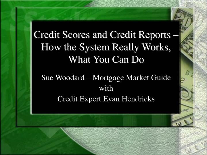 Credit scores and credit reports how the system really works what you can do