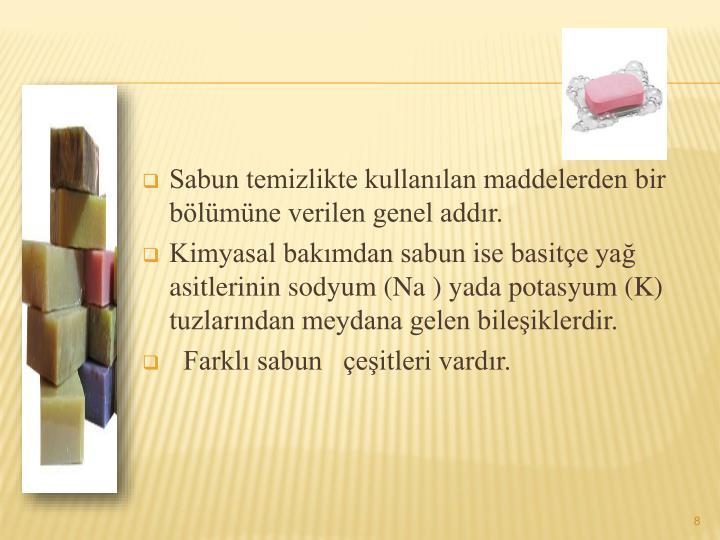 Sabun temizlikte kullanlan maddelerden bir blmne verilen genel addr.